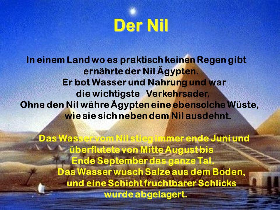 Der Nil ernährte der Nil Ägypten. Er bot Wasser und Nahrung und war