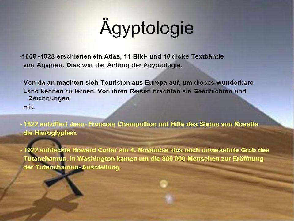 Ägyptologie -1809 -1828 erschienen ein Atlas, 11 Bild- und 10 dicke Textbände. von Ägypten. Dies war der Anfang der Ägyptologie.