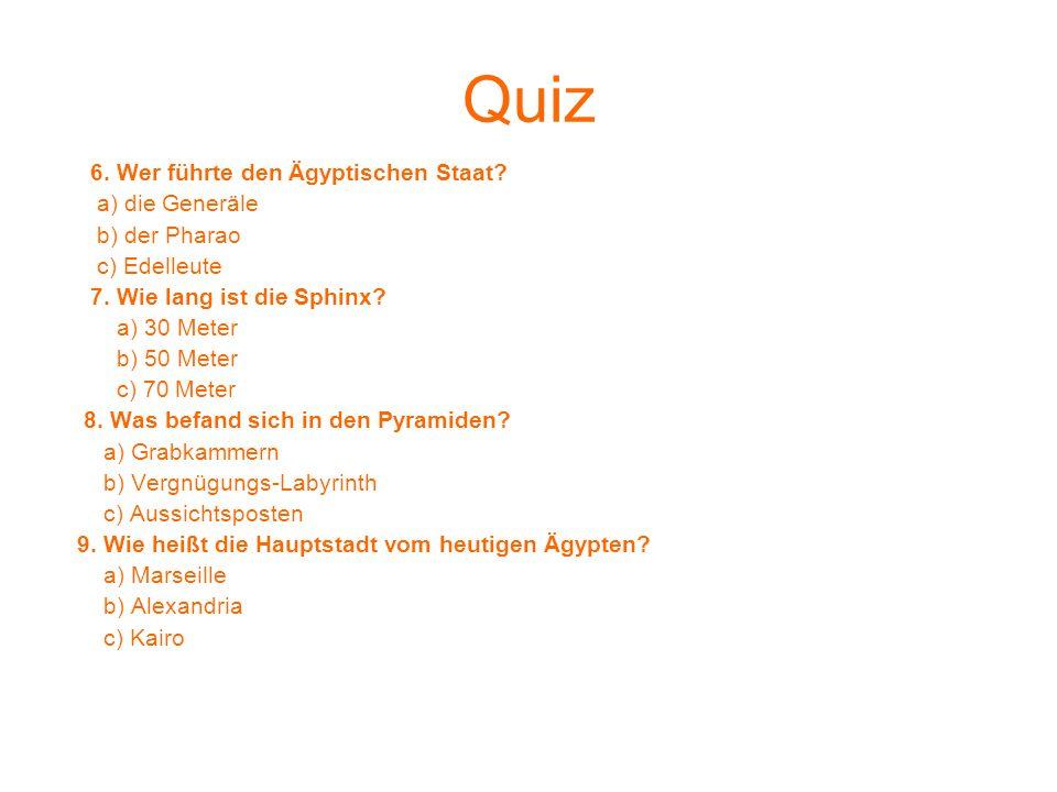 Quiz 6. Wer führte den Ägyptischen Staat a) die Generäle