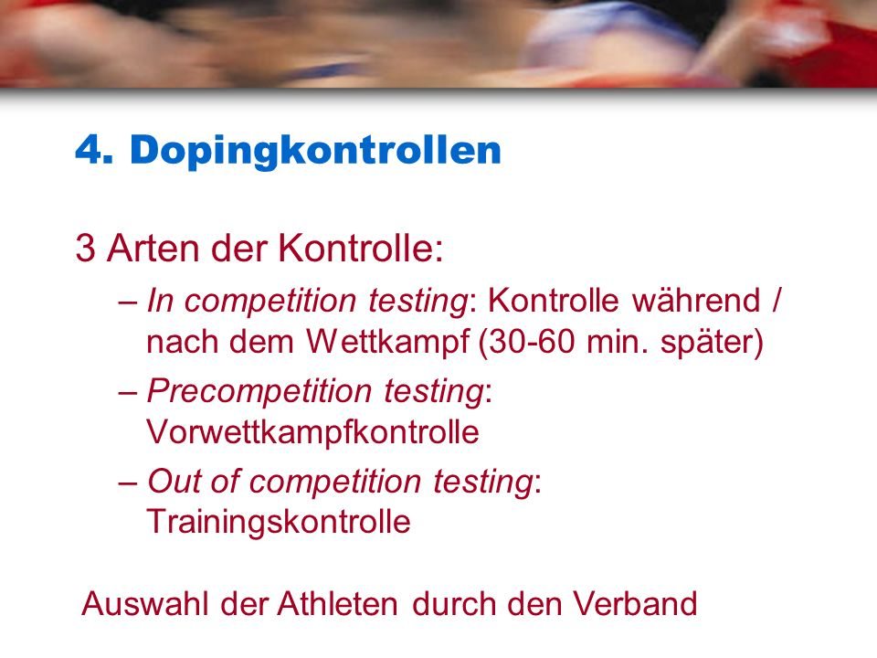 4. Dopingkontrollen 3 Arten der Kontrolle: