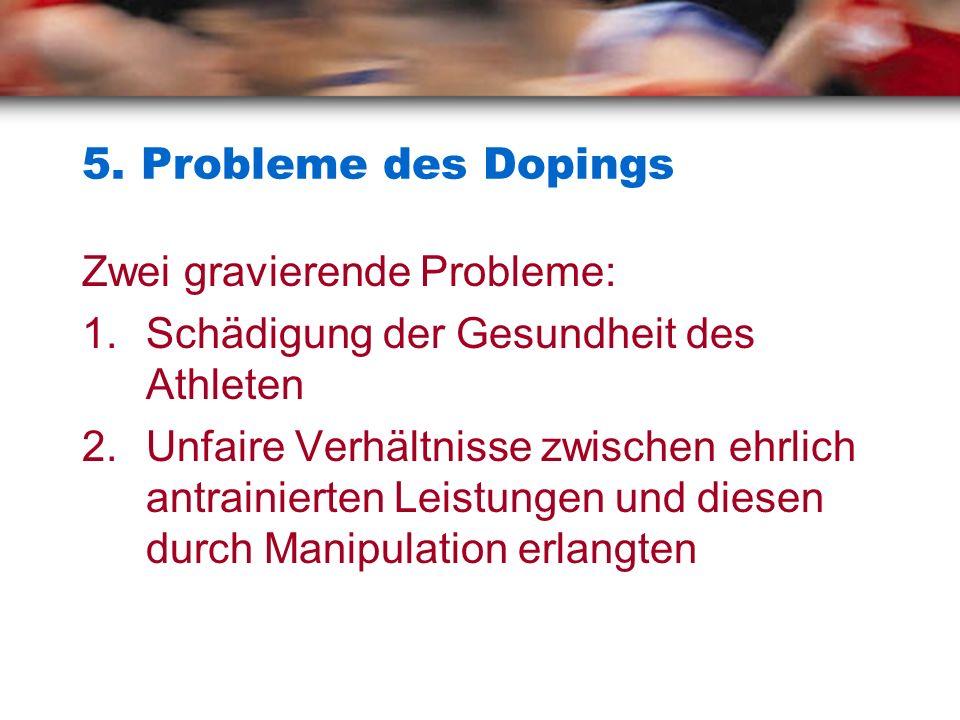 5. Probleme des Dopings Zwei gravierende Probleme:
