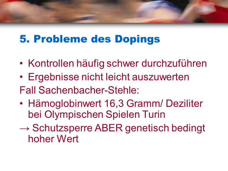 5. Probleme des Dopings Kontrollen häufig schwer durchzuführen
