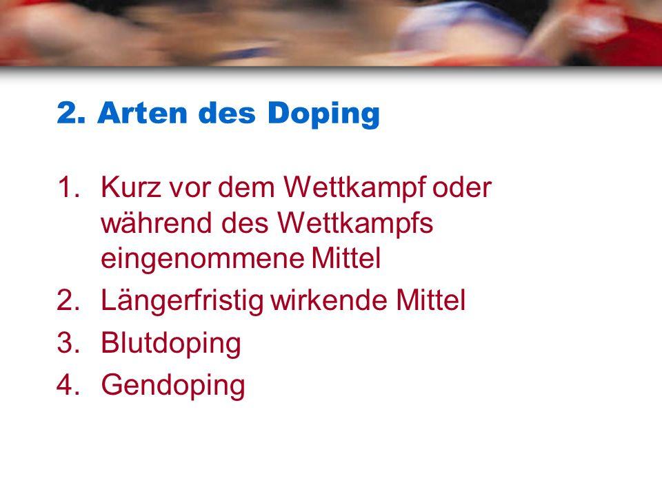 2. Arten des Doping Kurz vor dem Wettkampf oder während des Wettkampfs eingenommene Mittel. Längerfristig wirkende Mittel.