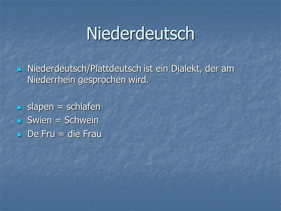 Niederdeutsch Niederdeutsch/Plattdeutsch ist ein Dialekt, der am Niederrhein gesprochen wird. slapen = schlafen.