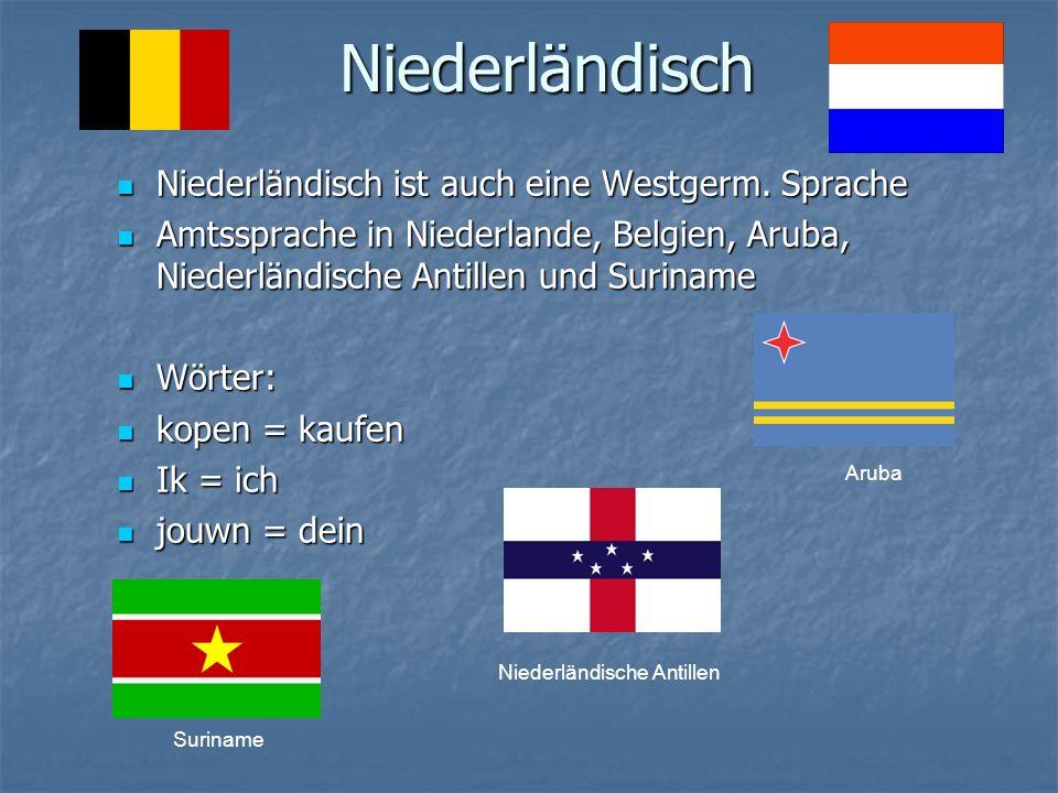 Niederländisch Niederländisch ist auch eine Westgerm. Sprache