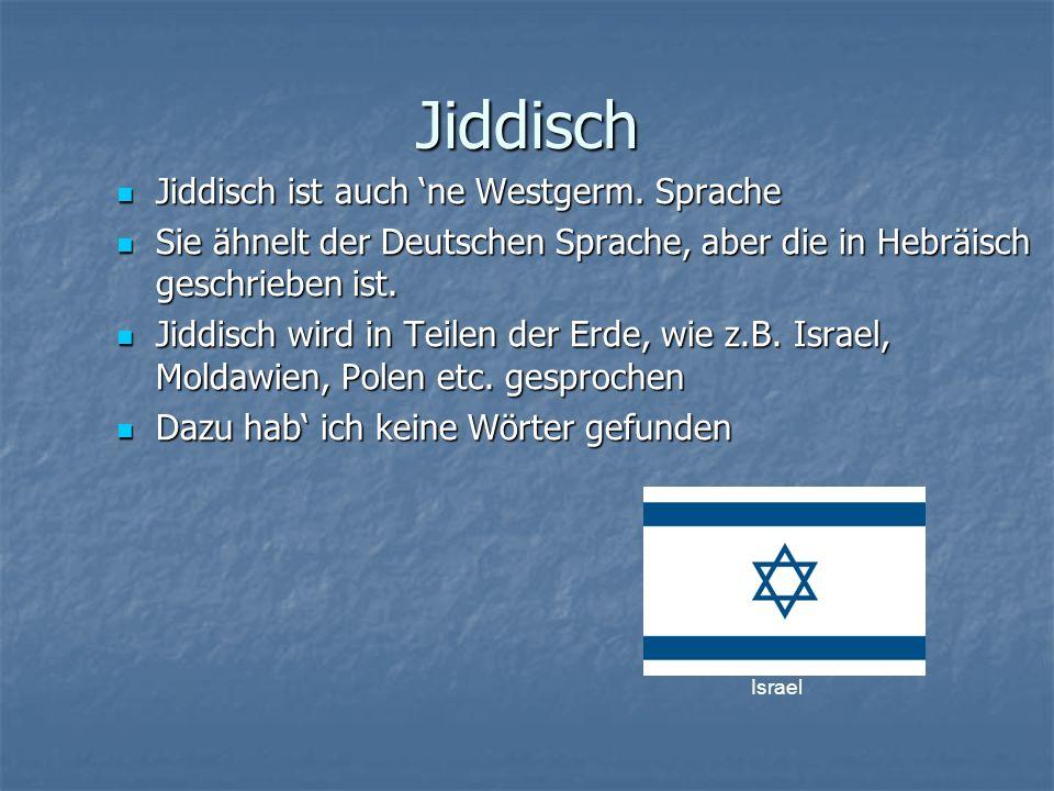 Jiddisch Jiddisch ist auch 'ne Westgerm. Sprache