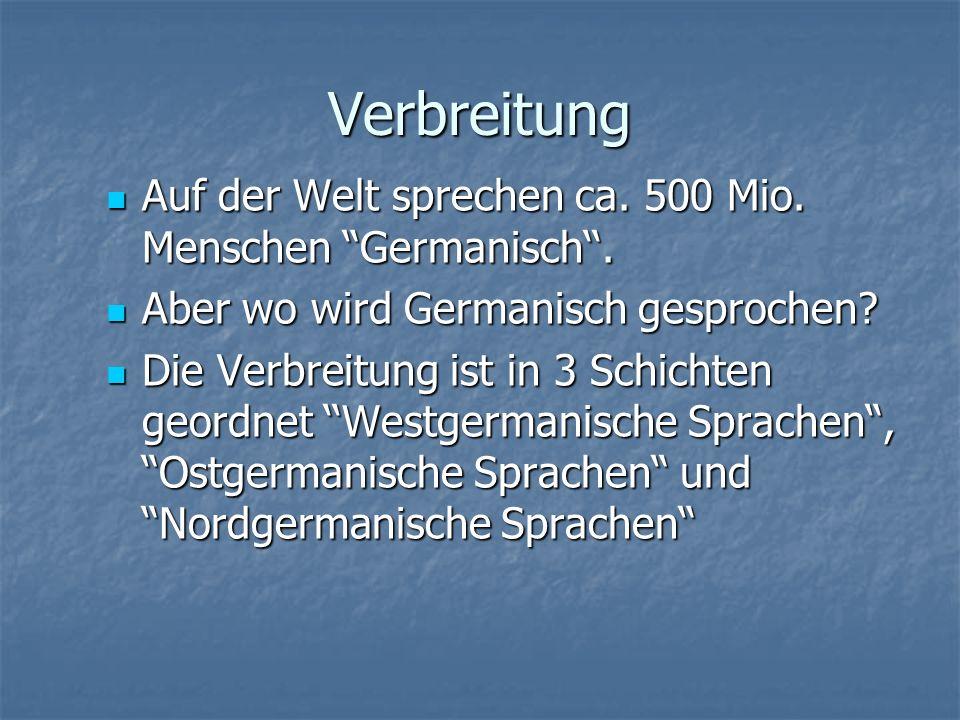 Verbreitung Auf der Welt sprechen ca. 500 Mio. Menschen Germanisch''.