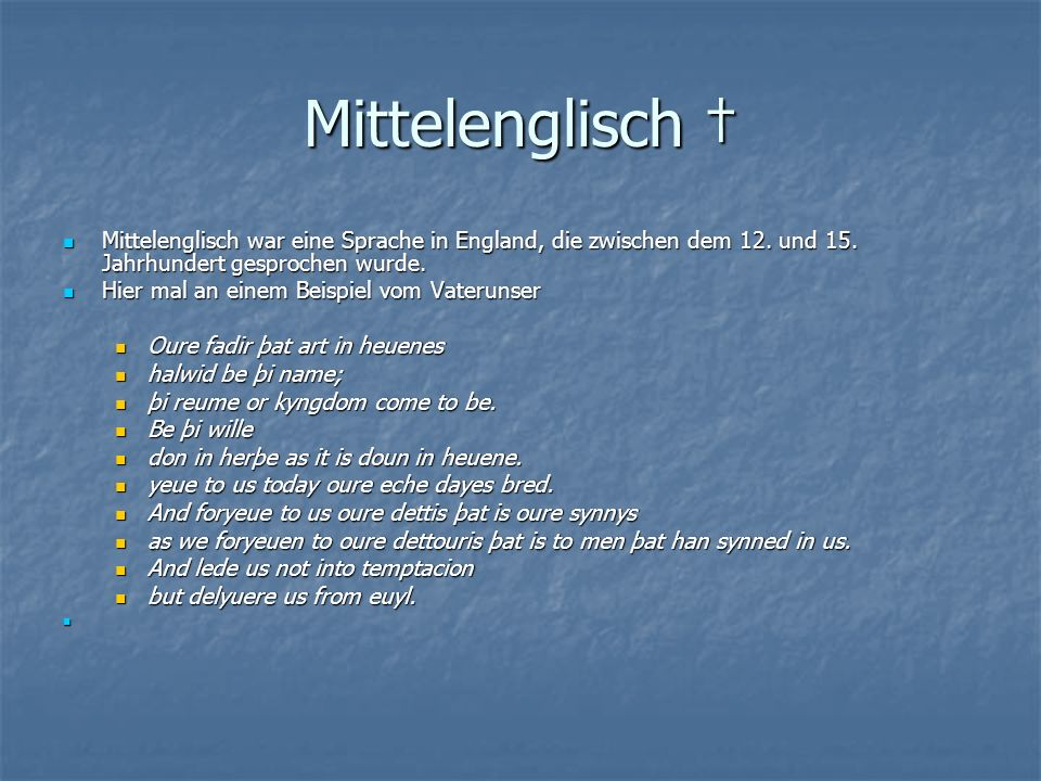 Mittelenglisch † Mittelenglisch war eine Sprache in England, die zwischen dem 12. und 15. Jahrhundert gesprochen wurde.