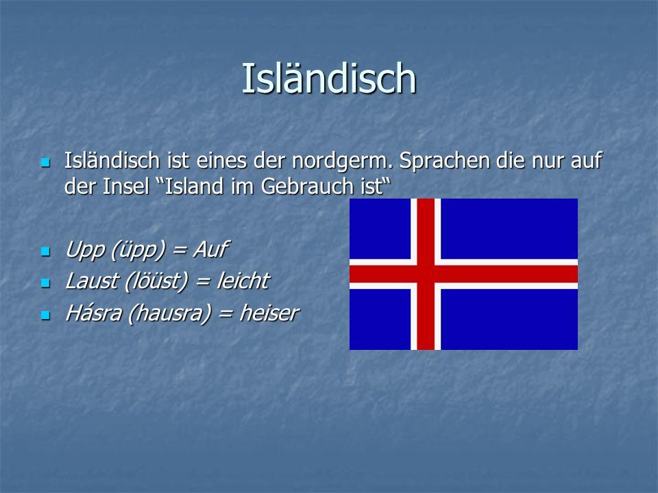 Isländisch Isländisch ist eines der nordgerm. Sprachen die nur auf der Insel Island im Gebrauch ist