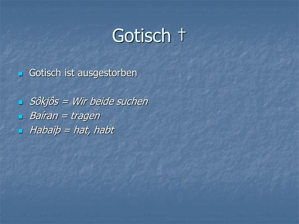 Gotisch † Gotisch ist ausgestorben Sôkjôs = Wir beide suchen