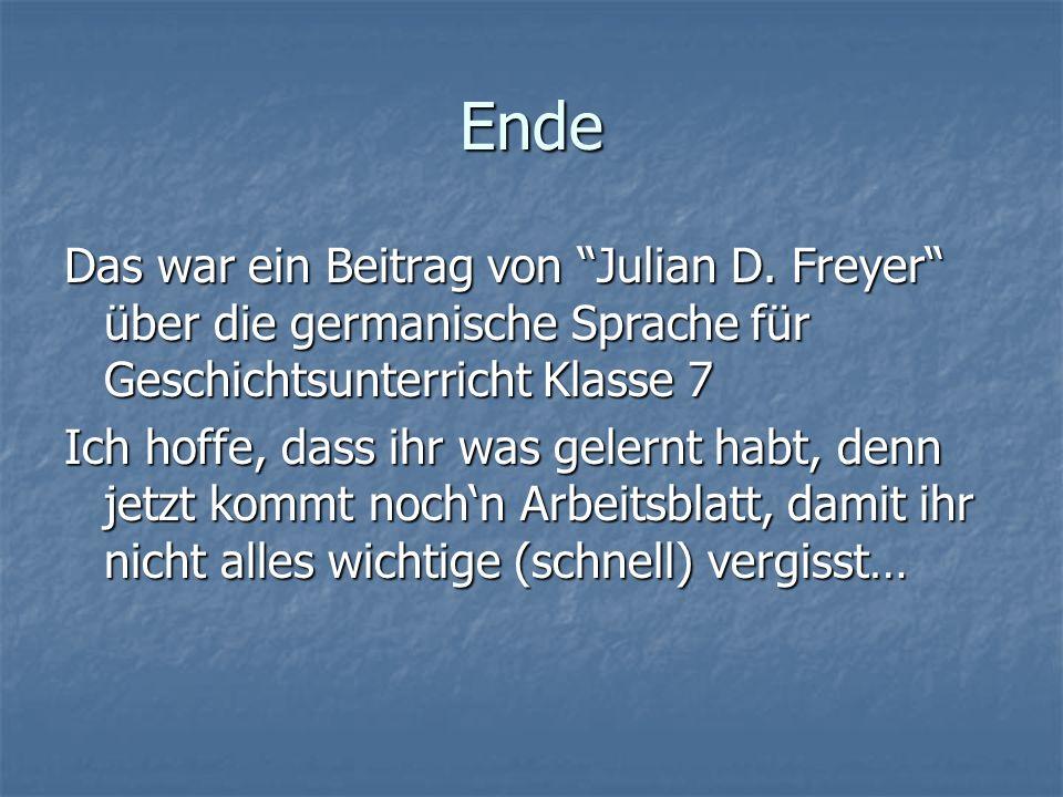Ende Das war ein Beitrag von Julian D. Freyer über die germanische Sprache für Geschichtsunterricht Klasse 7.