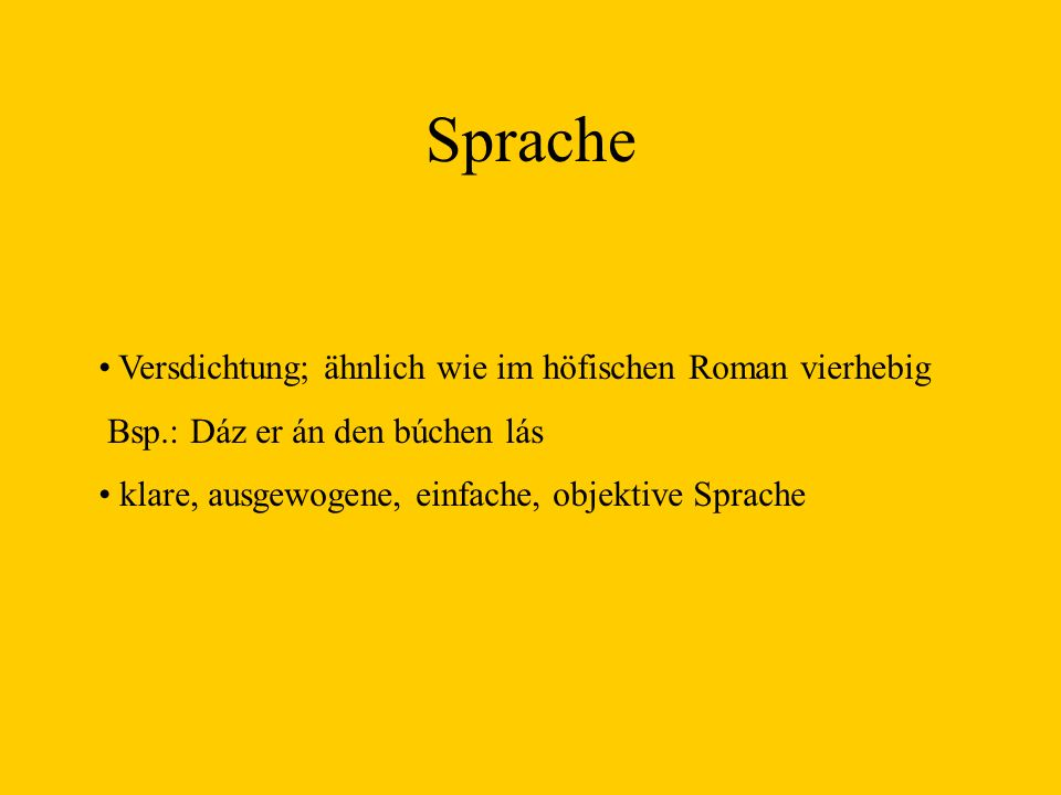 Sprache Versdichtung; ähnlich wie im höfischen Roman vierhebig