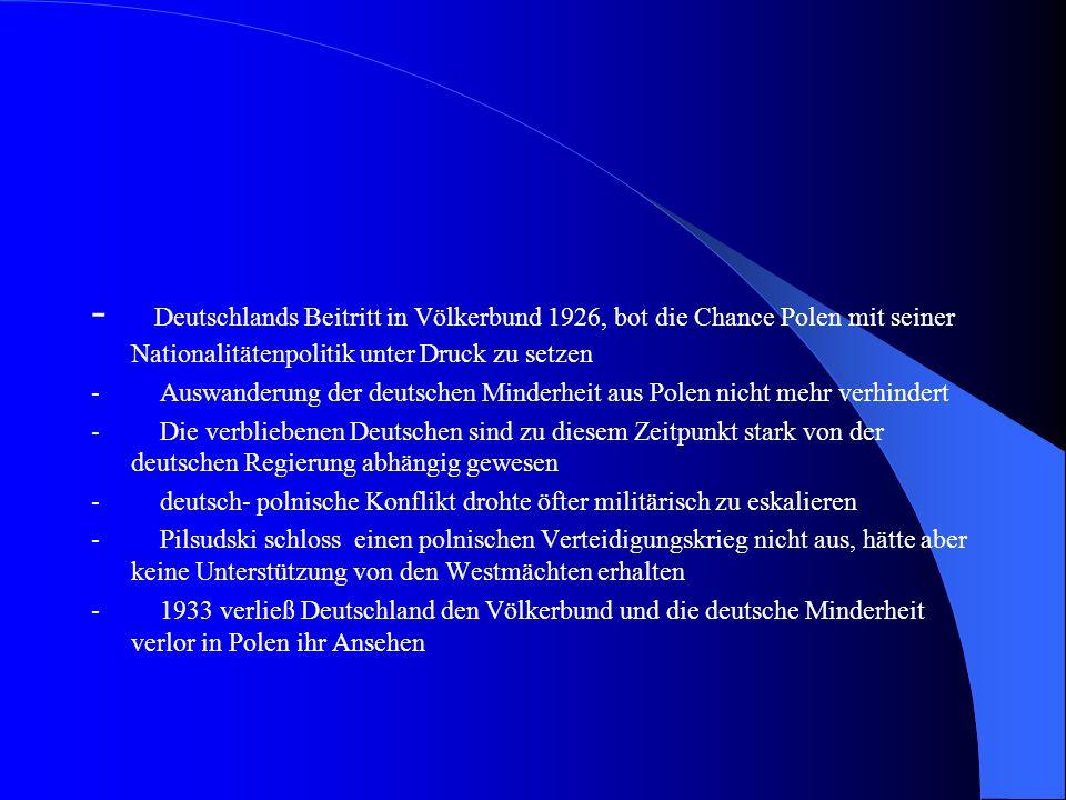 - Deutschlands Beitritt in Völkerbund 1926, bot die Chance Polen mit seiner Nationalitätenpolitik unter Druck zu setzen