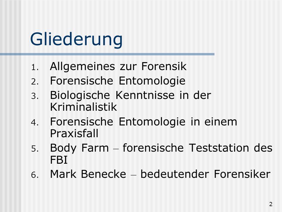 Gliederung Allgemeines zur Forensik Forensische Entomologie