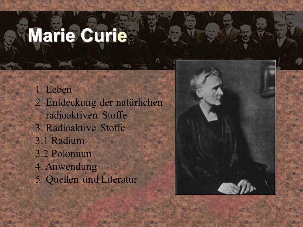 Marie Curie 1. Leben 2. Entdeckung der natürlichen radioaktiven Stoffe