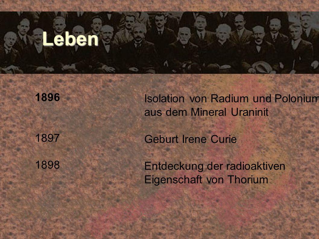 Leben 1896 Isolation von Radium und Polonium aus dem Mineral Uraninit