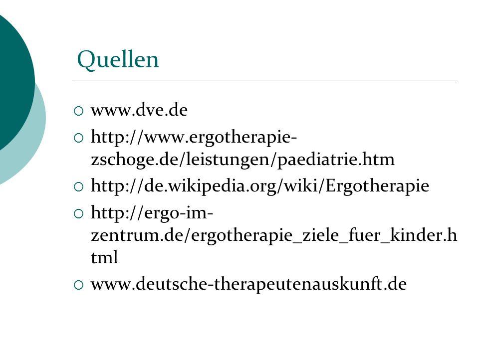 Quellen www.dve.de. http://www.ergotherapie-zschoge.de/leistungen/paediatrie.htm. http://de.wikipedia.org/wiki/Ergotherapie.