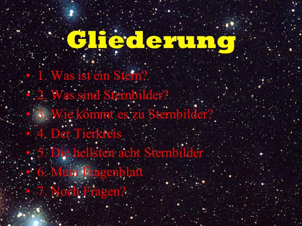 Gliederung 1. Was ist ein Stern 2. Was sind Sternbilder