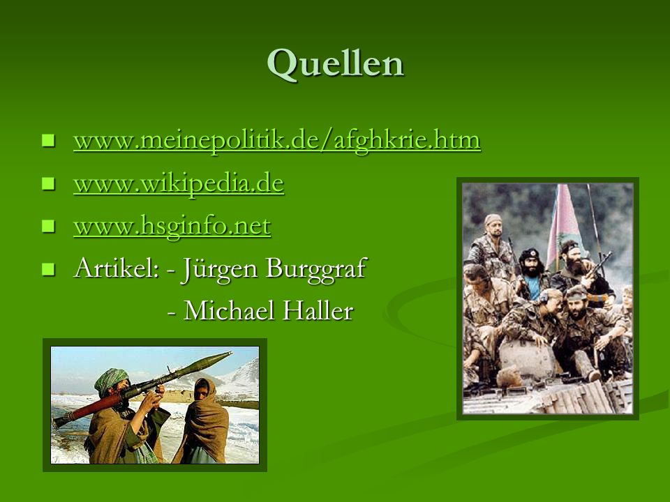 Quellen www.meinepolitik.de/afghkrie.htm www.wikipedia.de