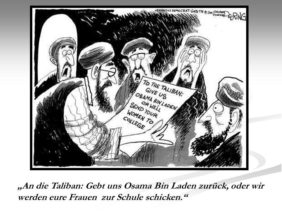"""""""An die Taliban: Gebt uns Osama Bin Laden zurück, oder wir werden eure Frauen zur Schule schicken."""