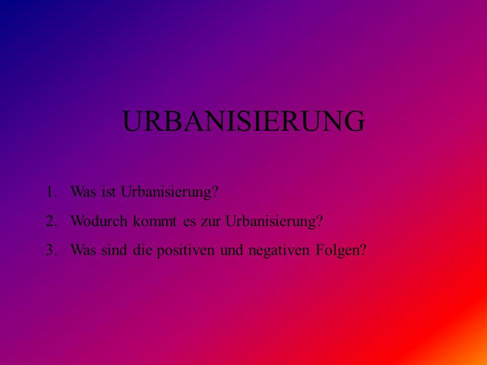 URBANISIERUNG Was ist Urbanisierung