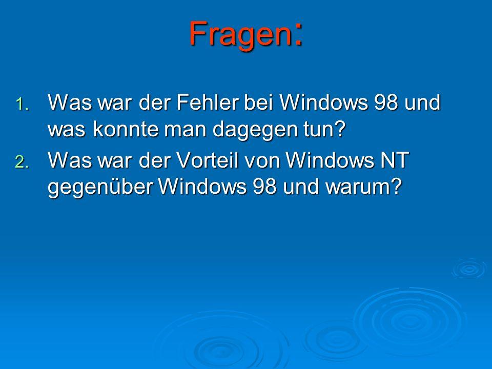 Fragen: Was war der Fehler bei Windows 98 und was konnte man dagegen tun.