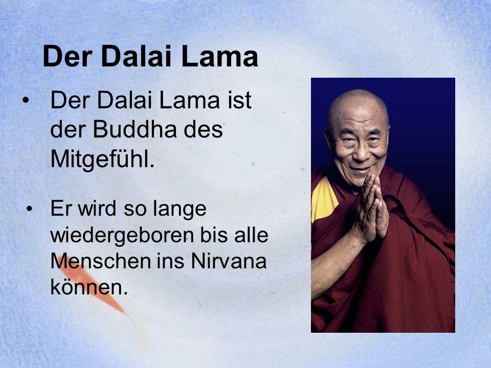 Der Dalai Lama ist der Buddha des Mitgefühl.
