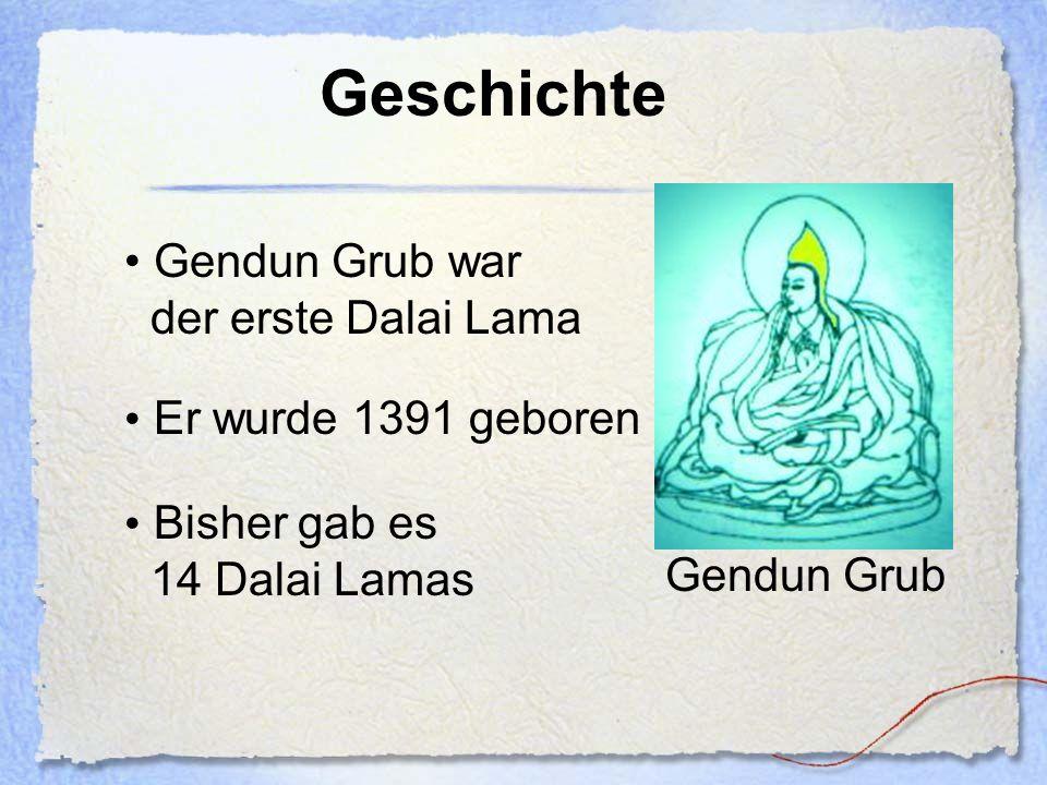 Geschichte Gendun Grub war der erste Dalai Lama Er wurde 1391 geboren