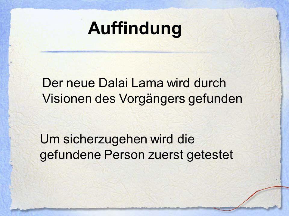 Auffindung Der neue Dalai Lama wird durch Visionen des Vorgängers gefunden.