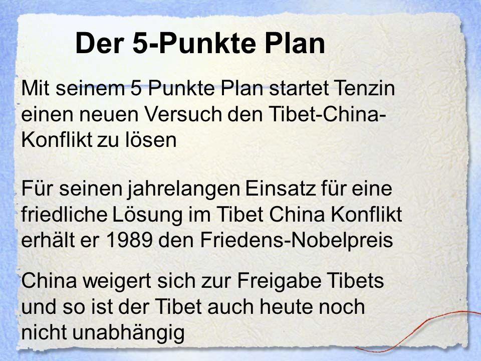 Der 5-Punkte Plan Mit seinem 5 Punkte Plan startet Tenzin einen neuen Versuch den Tibet-China-Konflikt zu lösen.