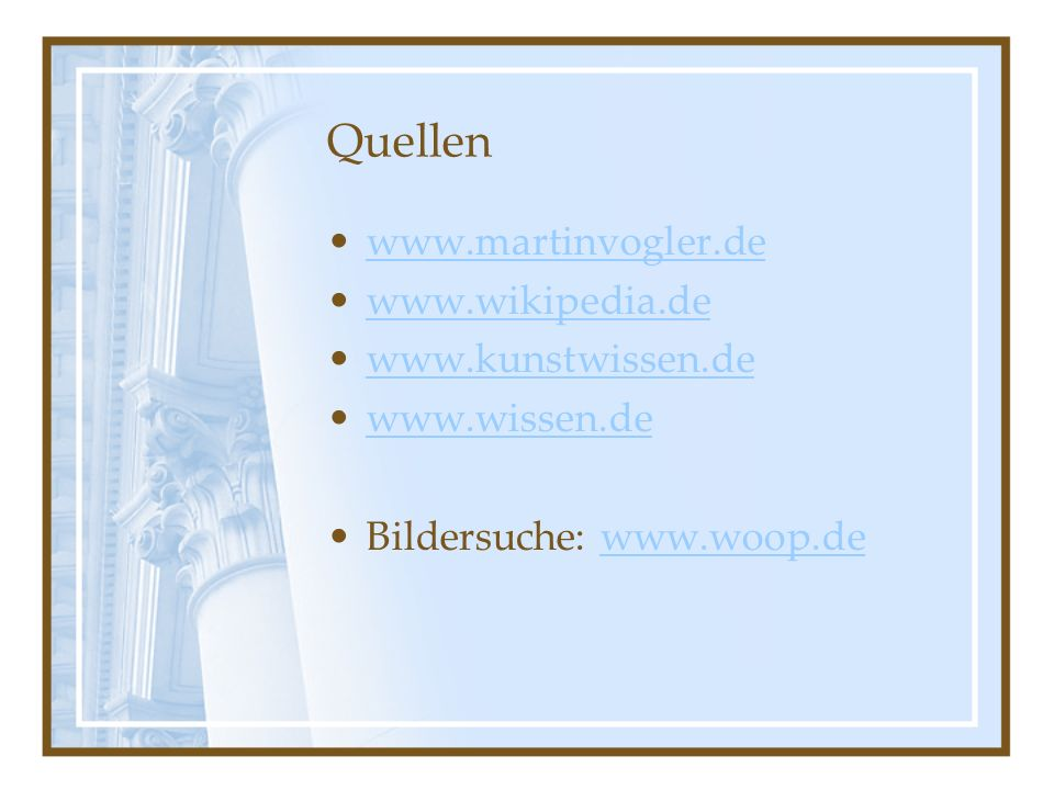 Quellen www.martinvogler.de www.wikipedia.de www.kunstwissen.de