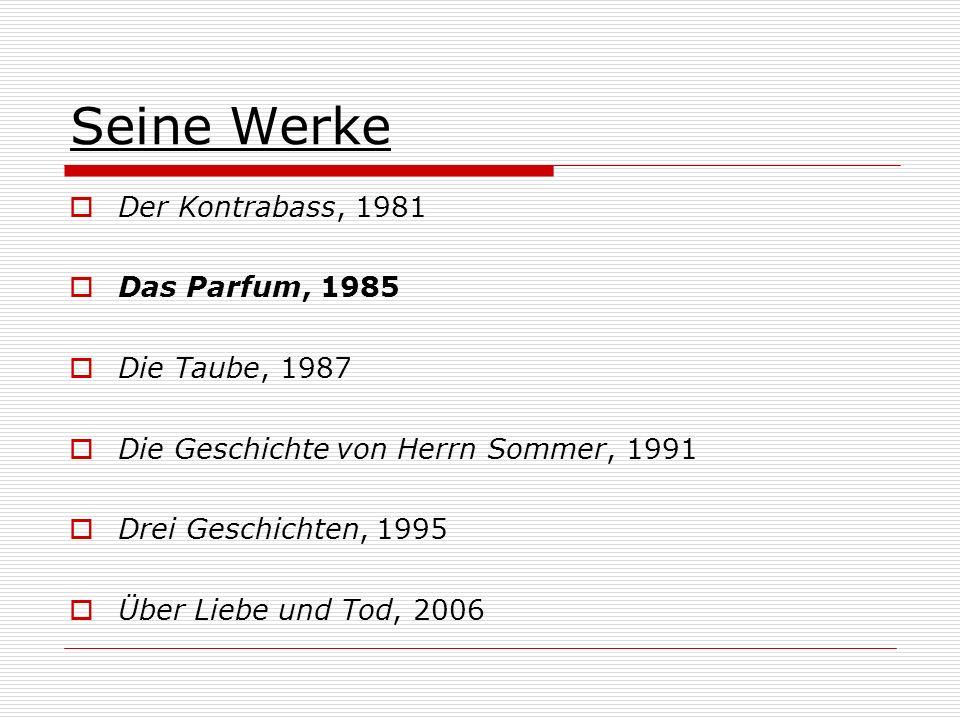 Seine Werke Der Kontrabass, 1981 Das Parfum, 1985 Die Taube, 1987