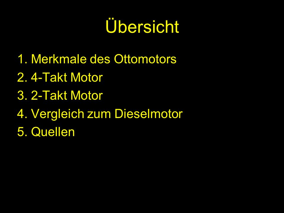 Übersicht 1. Merkmale des Ottomotors 2. 4-Takt Motor 3. 2-Takt Motor