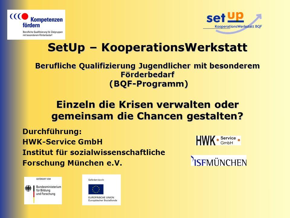 SetUp – KooperationsWerkstatt Berufliche Qualifizierung Jugendlicher mit besonderem Förderbedarf (BQF-Programm) Einzeln die Krisen verwalten oder gemeinsam die Chancen gestalten