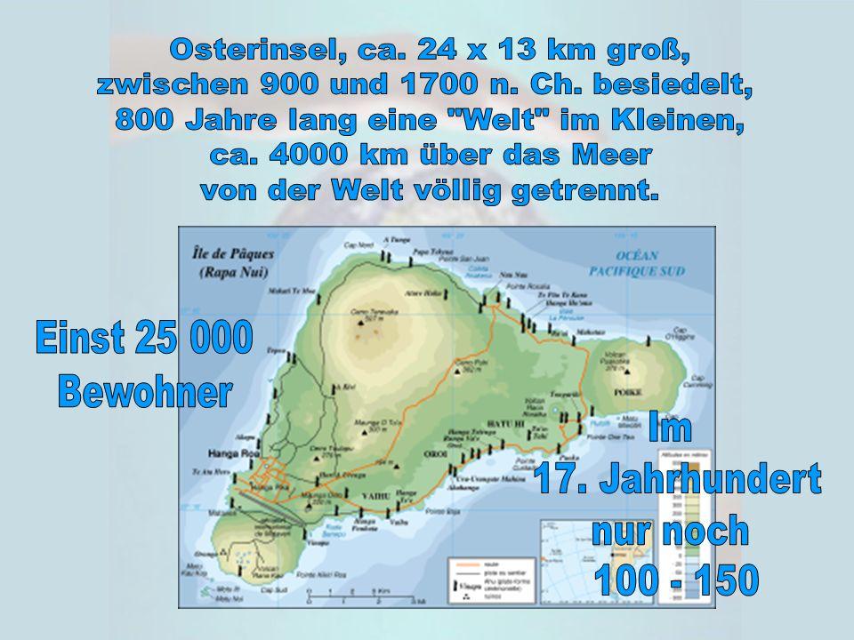 Im 17. Jahrhundert nur noch 100 - 150 Osterinsel, ca. 24 x 13 km groß,