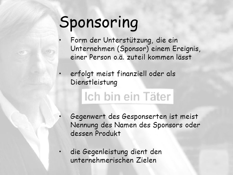 Sponsoring Form der Unterstützung, die ein Unternehmen (Sponsor) einem Ereignis, einer Person o.ä. zuteil kommen lässt.
