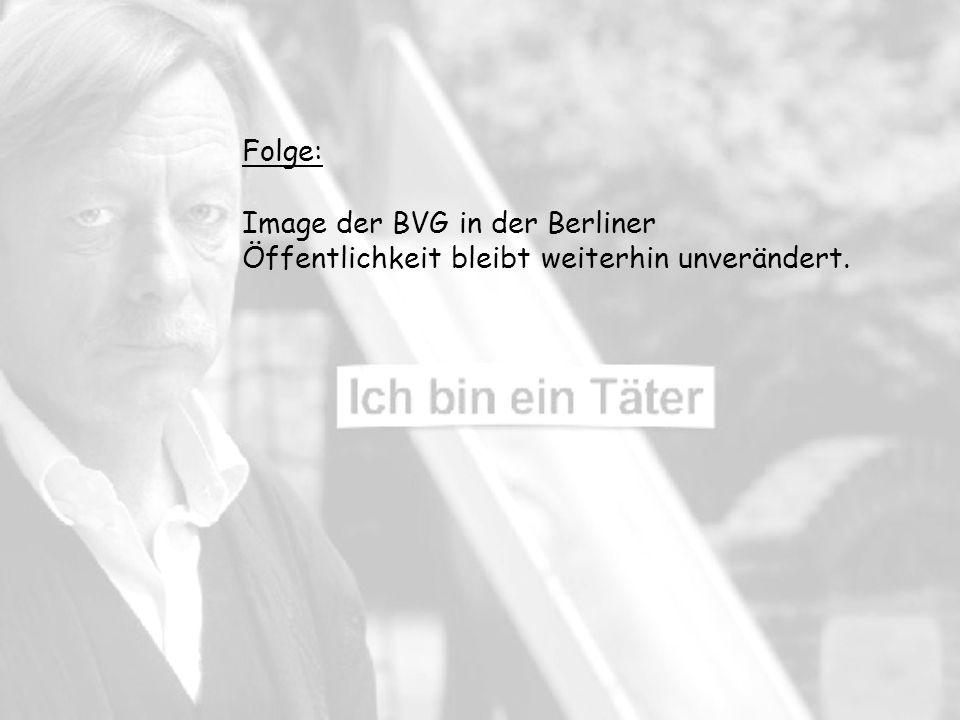 Folge: Image der BVG in der Berliner Öffentlichkeit bleibt weiterhin unverändert.