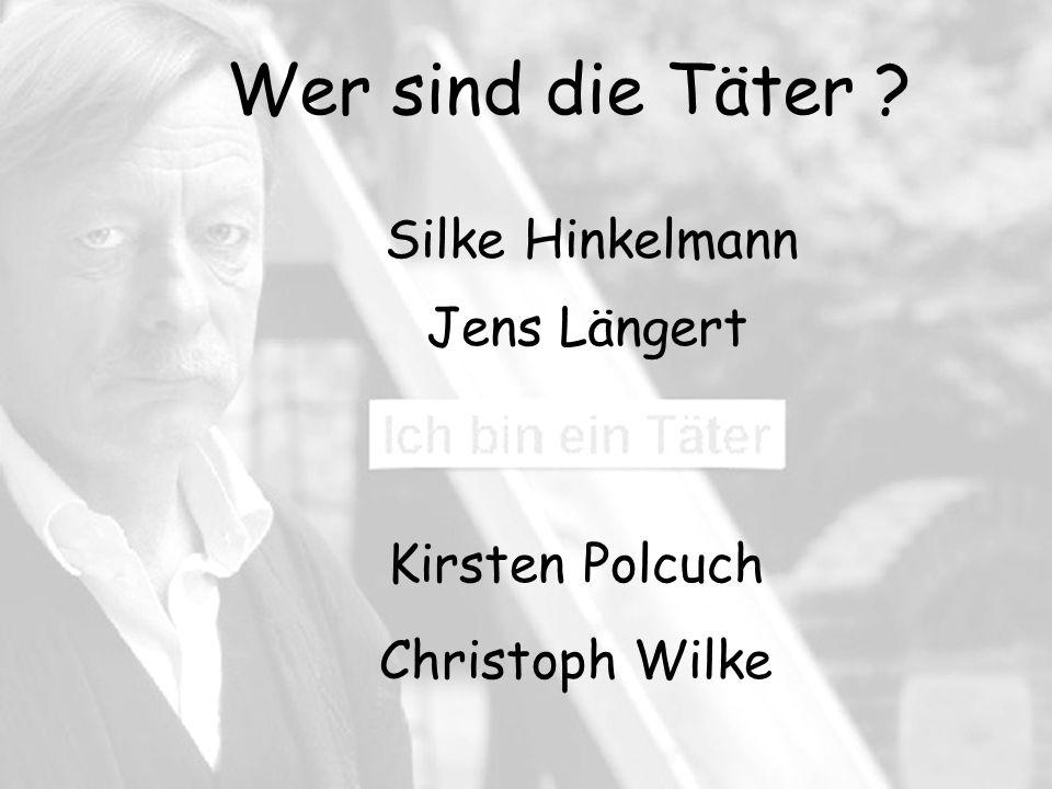 Wer sind die Täter Silke Hinkelmann Jens Längert Kirsten Polcuch