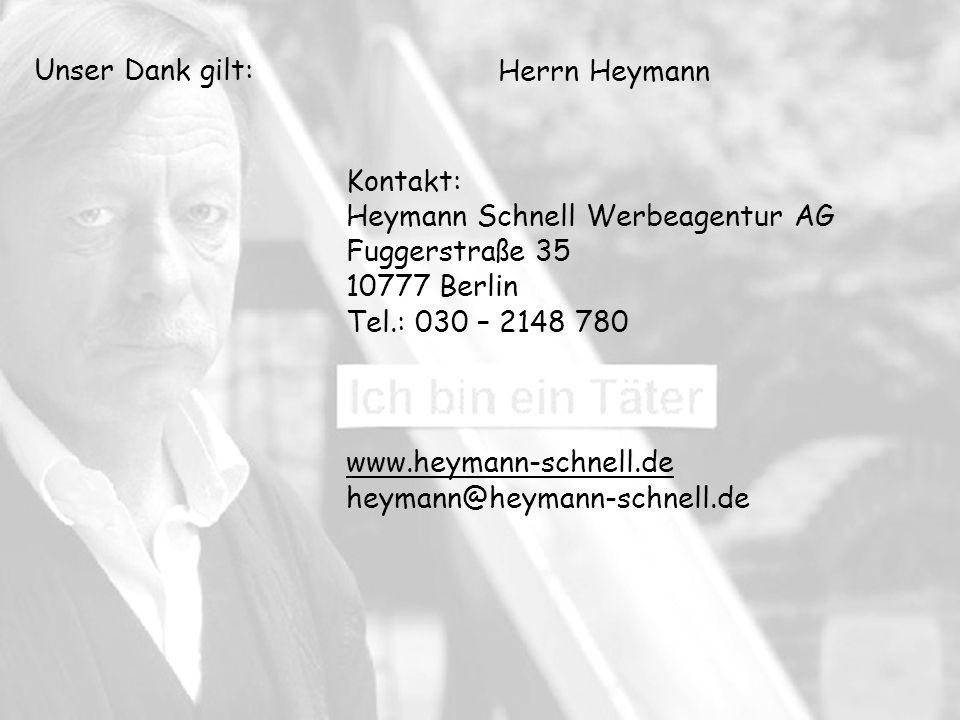 Unser Dank gilt:Herrn Heymann. Kontakt: Heymann Schnell Werbeagentur AG. Fuggerstraße 35. 10777 Berlin.