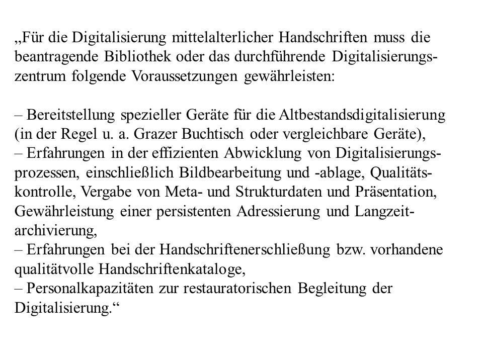 """""""Für die Digitalisierung mittelalterlicher Handschriften muss die beantragende Bibliothek oder das durchführende Digitalisierungs-zentrum folgende Voraussetzungen gewährleisten: – Bereitstellung spezieller Geräte für die Altbestandsdigitalisierung (in der Regel u."""