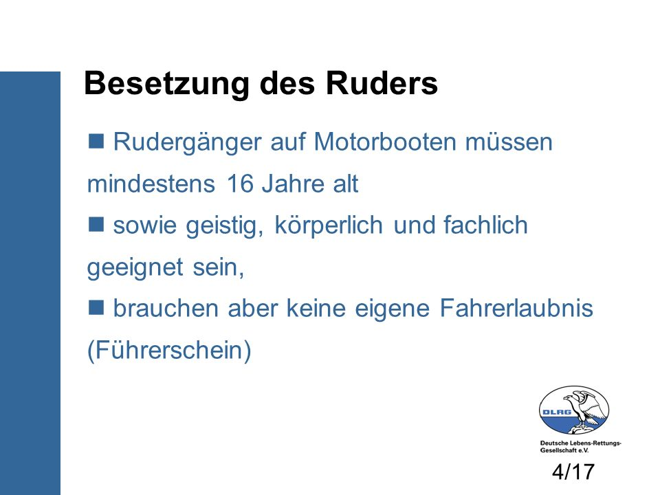 Besetzung des Ruders Rudergänger auf Motorbooten müssen mindestens 16 Jahre alt.