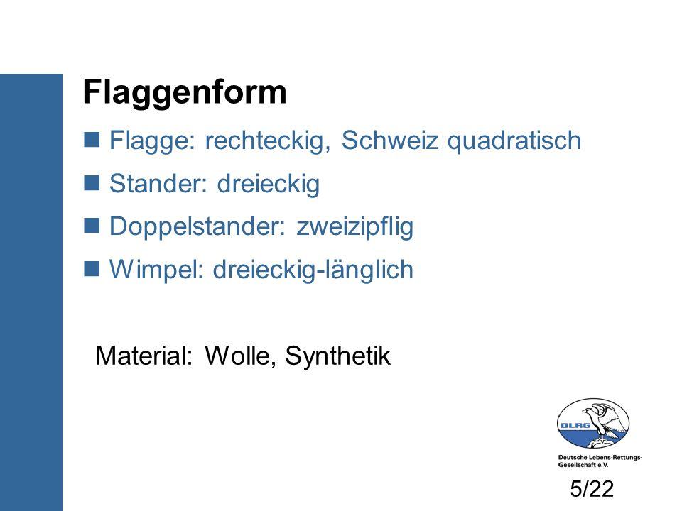Flaggenform Flagge: rechteckig, Schweiz quadratisch Stander: dreieckig