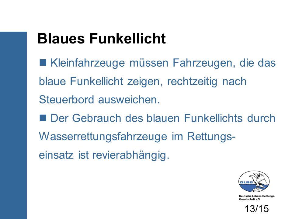 Blaues FunkellichtKleinfahrzeuge müssen Fahrzeugen, die das blaue Funkellicht zeigen, rechtzeitig nach Steuerbord ausweichen.