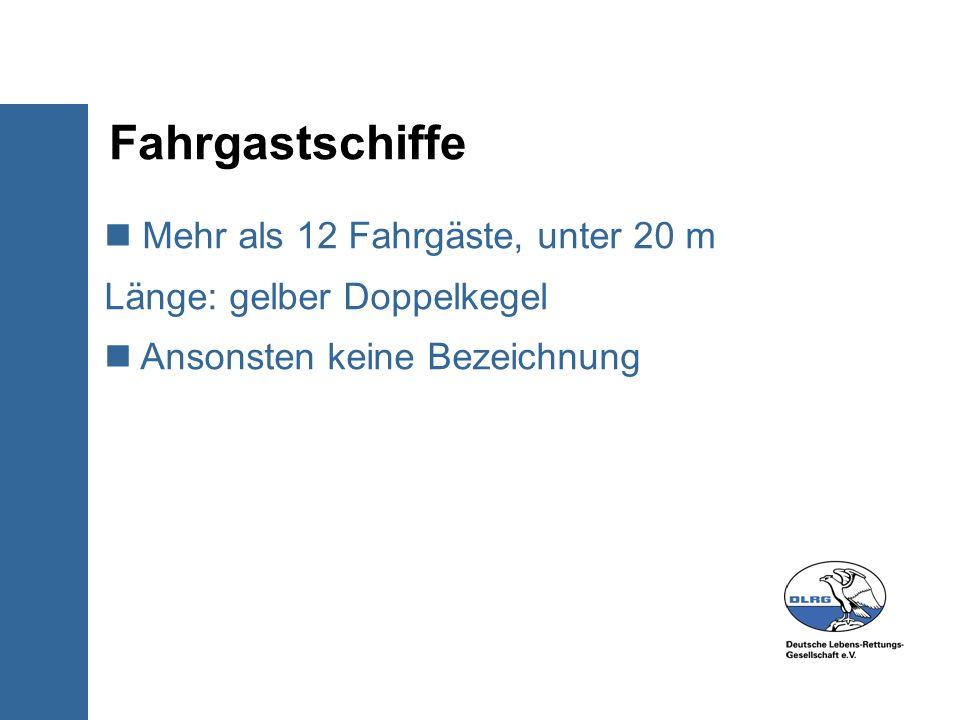 Fahrgastschiffe Mehr als 12 Fahrgäste, unter 20 m Länge: gelber Doppelkegel.