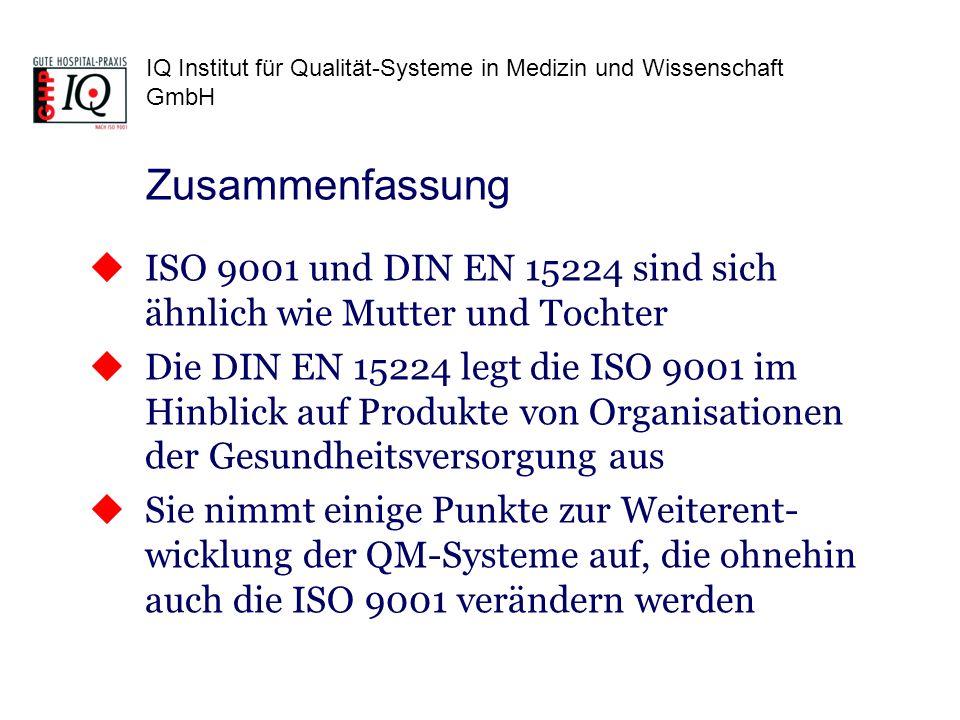 Zusammenfassung ISO 9001 und DIN EN 15224 sind sich ähnlich wie Mutter und Tochter.