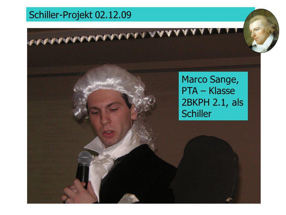 Schiller-Projekt 02.12.09 Marco Sange, PTA – Klasse 2BKPH 2.1, als Schiller Marco Sange, PTA
