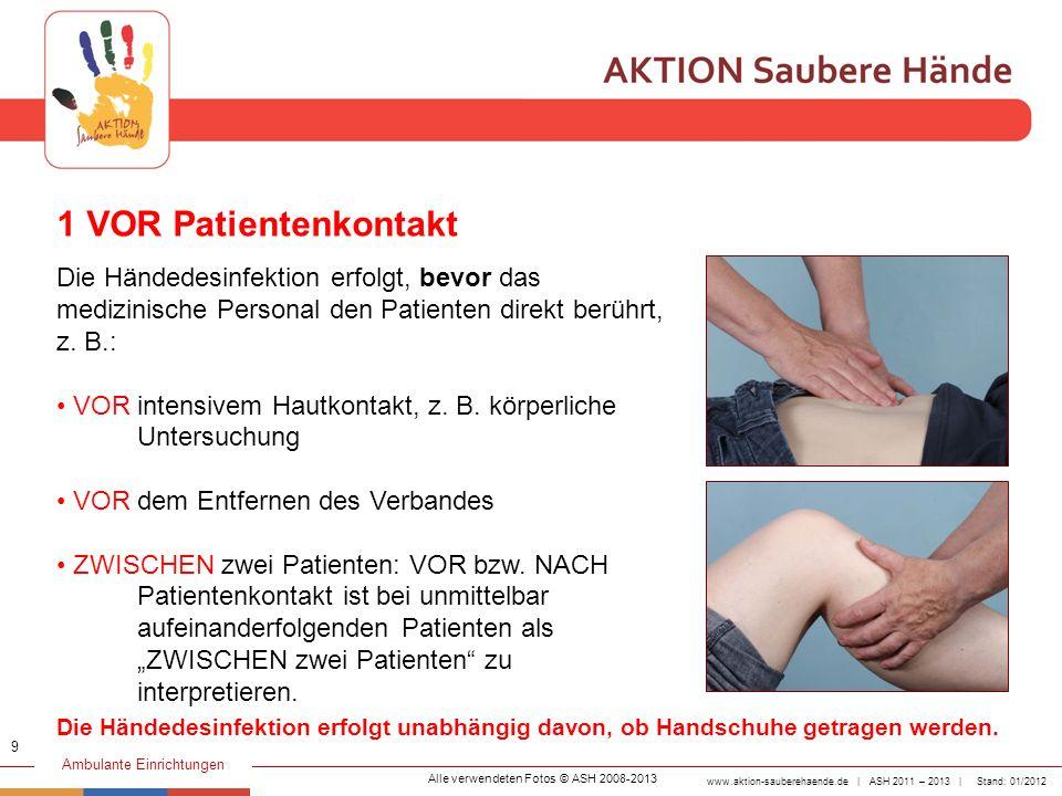 1 VOR Patientenkontakt Die Händedesinfektion erfolgt, bevor das medizinische Personal den Patienten direkt berührt, z. B.: