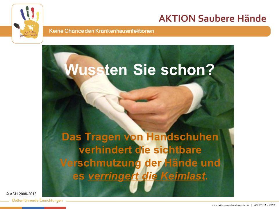 Wussten Sie schon Das Tragen von Handschuhen verhindert die sichtbare Verschmutzung der Hände und es verringert die Keimlast.