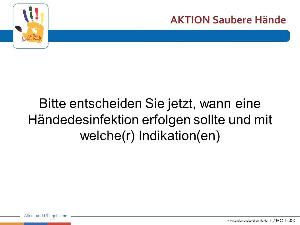 Bitte entscheiden Sie jetzt, wann eine Händedesinfektion erfolgen sollte und mit welche(r) Indikation(en)