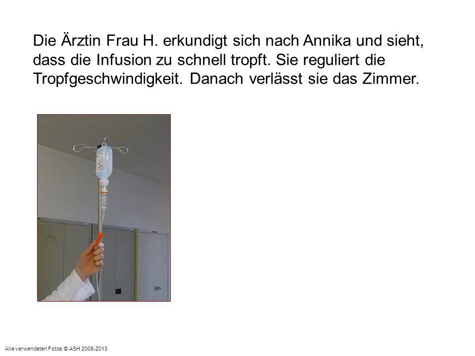 Die Ärztin Frau H. erkundigt sich nach Annika und sieht, dass die Infusion zu schnell tropft. Sie reguliert die Tropfgeschwindigkeit. Danach verlässt sie das Zimmer.